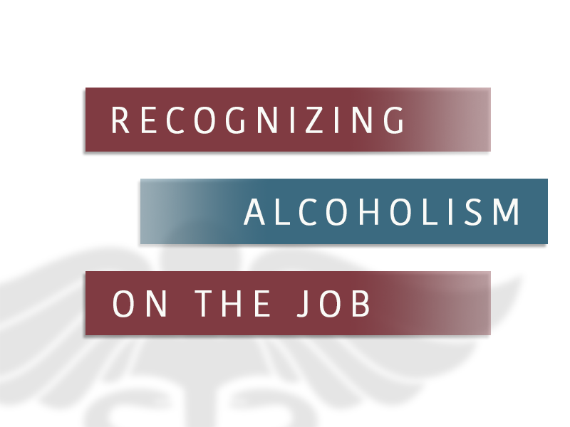 ... Alcoholism on the Job - Alcohol Abuse and Addiction Treatment