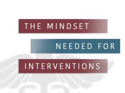 The Mindset Needed For Interventions