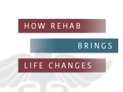 How Rehab Brings Life Changes