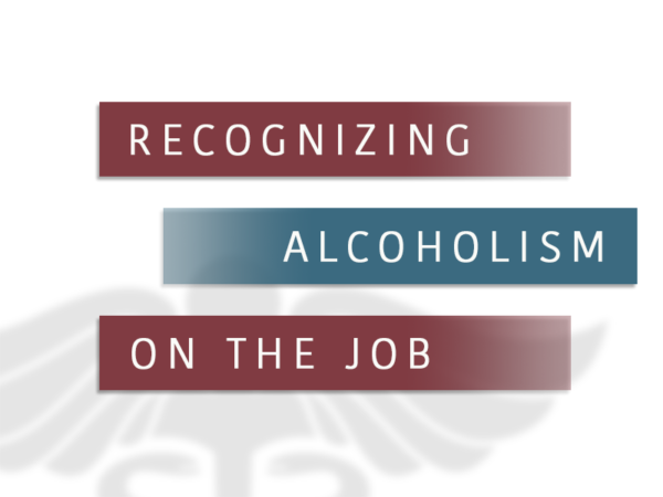 Recognizing Alcoholism On The Job