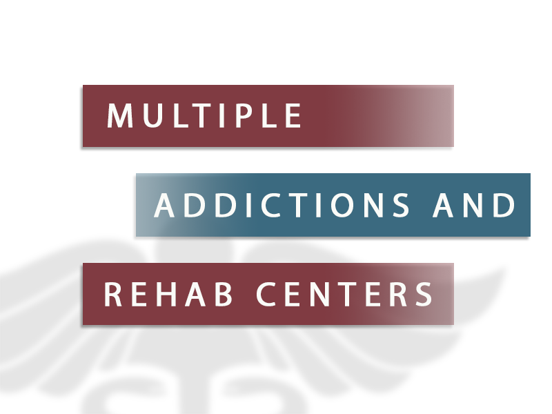 Multiple Addictions and Rehab Centers