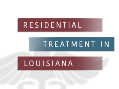 Residential Treatment In Louisiana