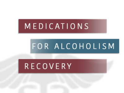 Medications For Alcoholism Recovery