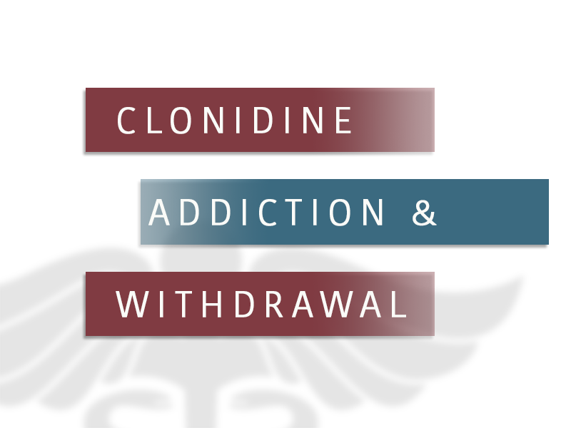 Clonidine Abuse, Signs, Symptoms and Addiction Treatment